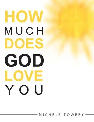How Much Does God Love You - eBook  -     By: Michele Towery