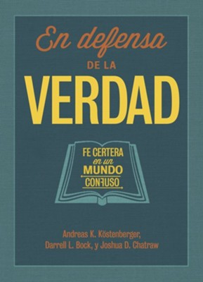 En Defensa de la Verdad: Fe Certera en un Mundo Confuso  (Truth Matters: Confident Faith in a Confusing World)  -     By: Andreas Kostenberger, Darrell Bock, Josh Chatraw