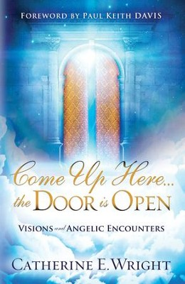 Come Up Here...the Door is Open: Visions and Angelic Encounters - eBook  -     By: Catherine Wright