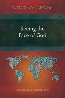 Seeing the Face of God: Exploring an Old Testament Theme  -     By: Puttagunta Satyavani