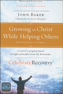 Growing in Christ While Helping Others Participant's Guide 4: A Recovery Program Based on Eight Principles from the Beatitudes  -     By: John Baker