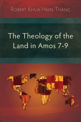 The Theology of the Land in Amos 7-9  -     By: Robert Khua Hnin Thang