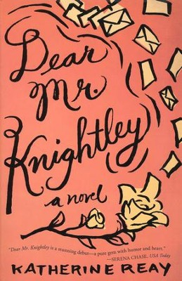 Dear Mr. Knightley  -     By: Katherine Reay