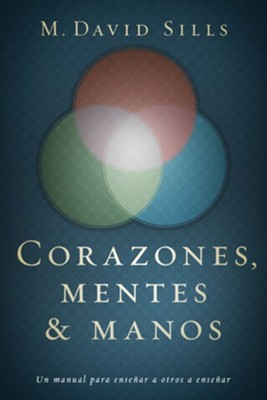 Corazones, Mentes y Manos  (Hearts, Heads and Hands)  -     By: M. David Sills