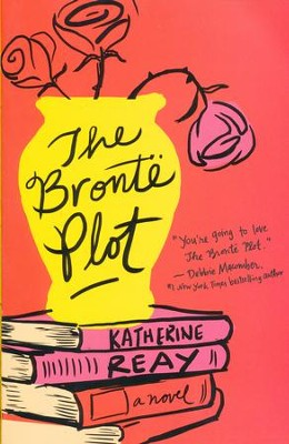 The Bronte Plot          -     By: Katherine Reay