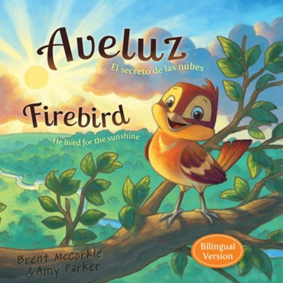 Aveluz: El Secreto de las Nubes  (Firebird: He Lived for the Sunshine), Bilingual  -     By: Brent McCorkle, Amy Parker     Illustrated By: Rob Corley, Chuck Vollmer