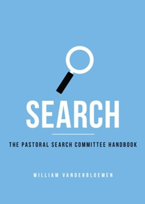 Search: The Pastoral Search Committee Handbook  -     By: William Vanderbloemen