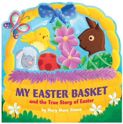 My Easter Basket: And the True Story of Easter   -     By: Mary Manz Simon