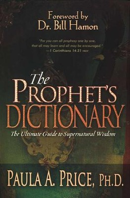 The Prophet's Dictionary: The Ultimate Guide to Supernatural Wisdom  -     By: Paula A. Price