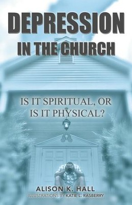 Depression in the Church: Is it Spiritual, or Is It Physical? - eBook  -     By: Alison Hall