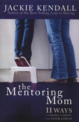 The Mentoring Mom: 11 Ways to Model Christ for Your Child  -     By: Jackie Kendall