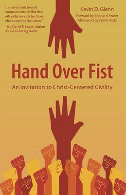 Hand Over Fist: An Invitation to Christ-Centered Civility - eBook  -     By: Kevin Glenn