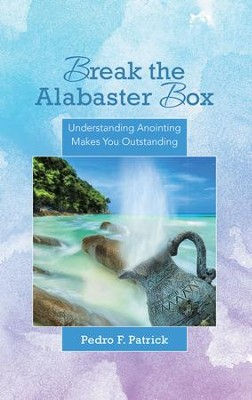 Break the Alabaster Box: Understanding Anointing Makes You Outstanding - eBook  -     By: Pedro F. Patrick