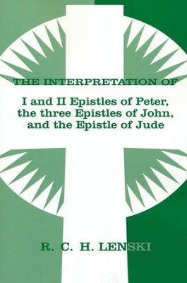 Interpretation of I and II Epistles of Peter, The Three Epistles of John, and the Epistle of Jude  -     By: R.C.H. Lenski