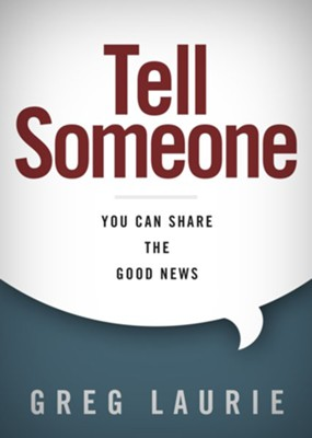 Tell Someone: You Can Share the Good News   -     By: Greg Laurie