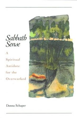 Sabbath Sense: A Spiritual Antidote for the Overworked  -     By: Donna Schaper