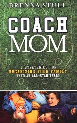 Coach Mom: 7 Strategies for Organizing Your Family into an All-Star Team  -     By: Brenna Stull