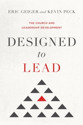 Designed to Lead: The Church and Leadership Development  -     By: Eric Geiger, Kevin Peck