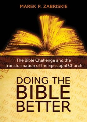Doing the Bible Better: The Bible Challenge and the Transformation of the Episcopal Church - eBook  -     By: Marek P. Zabriskie