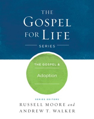 The Gospel & Adoption  -     By: Russell Moore, Andrew T. Walker