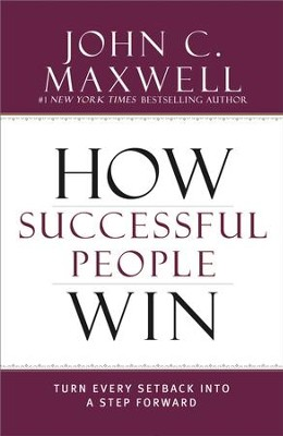 How Successful People Win: Turn Every Setback into a Step Forward - eBook  -     By: John C. Maxwell