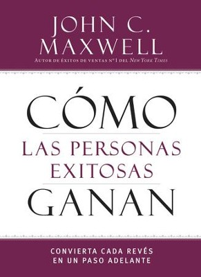 How Successful People Win: Turn Every Setback into a Step Forward (Spanish) - eBook  -     By: John C. Maxwell