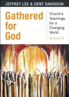 Gathered for God: Church's Teaching for a Changing World - Volume 8  -     By: Dent Davidson, Jeffrey Lee