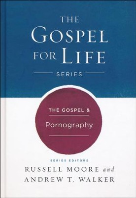 The Gospel & Pornography  -     By: Russell Moore, Andrew T. Walker