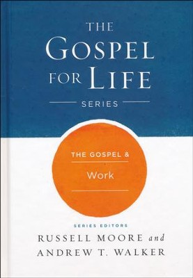 The Gospel & Work  -     By: Russell Moore, Andrew T. Walker