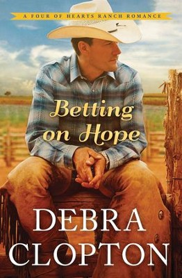 Betting on Hope, Four of Hearts Ranch Romance Series #1   -     By: Debra Clopton