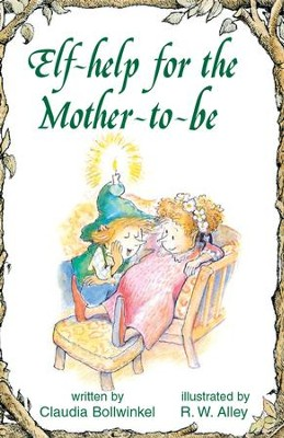 Elf-help for the Mother-to-be / Digital original - eBook  -     By: Claudia Bollwinkel     Illustrated By: R.W. Alley