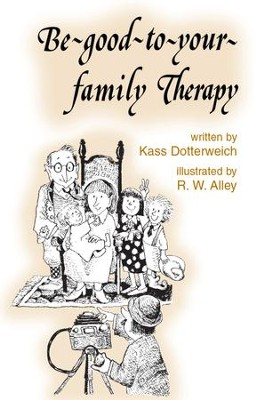 Be-good-to-your-family Therapy / Digital original - eBook  -     By: Kass P. Dotterweich     Illustrated By: R.W. Alley