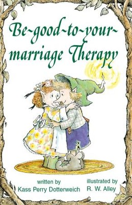 Be-good-to-your-marriage Therapy / Digital original - eBook  -     By: Kass P. Dotterweich     Illustrated By: R.W. Alley