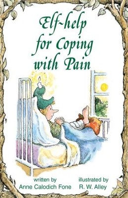 Elf-help for Coping with Pain / Digital original - eBook  -     By: Anne Calodich Fone     Illustrated By: R.W. Alley