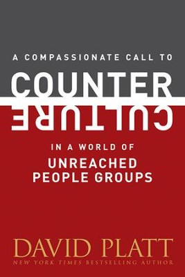 A Compassionate Call to Counter Culture in a World of Unreached People Groups - eBook  -     By: David Platt