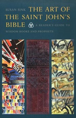 The Art of The Saint John's Bible: A Reader's Guide to Wisdom Books and Prophets  -     By: Susan Sink