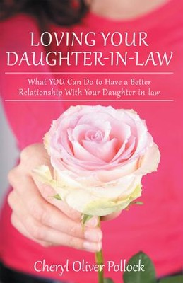 Loving Your Daughter-in-law: What YOU Can Do to Have a Better Relationship With Your Daughter-in-law - eBook  -     By: Cheryl Pollock