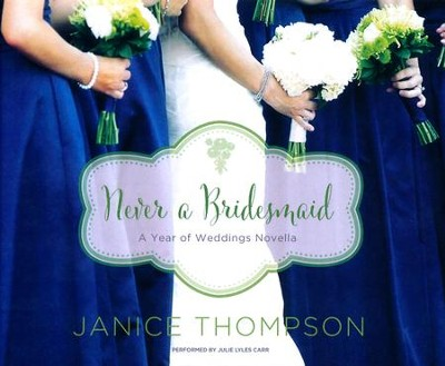 #17: Never a Bridesmaid: A May Wedding Story - unabridged audio book on CD  -     By: Janice Thompson