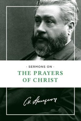 Sermons on the Prayers of Christ - eBook  -     By: Charles H. Spurgeon