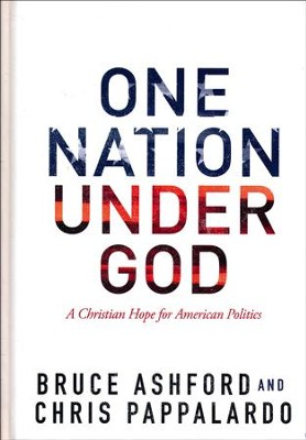 One Nation Under God: A Christian Hope for American Politics  -     By: Bruce Ashford, Chris Pappalardo