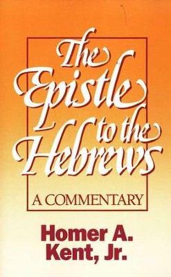 The Epistle to the Hebrews: A Commentary  -     By: Homer A. Kent Jr.