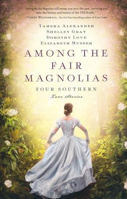 Among the Fair Magnolias   -     By: Tamera Alexander, Dorothy Love, Shelley Gray