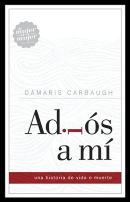 Adios a Mí  (Goodbye to Me)  -     By: Dámaris Carbaugh