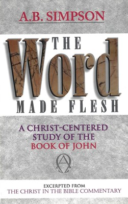 The Word Made Flesh: A Christ-Centered Study on the Book of John - eBook  -     By: A.B. Simpson