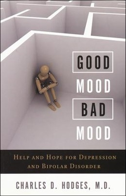 Good Mood, Bad Mood: Help and Hope for Depression and Bipolar Disorder  -     By: Charles D. Hodges M.D.