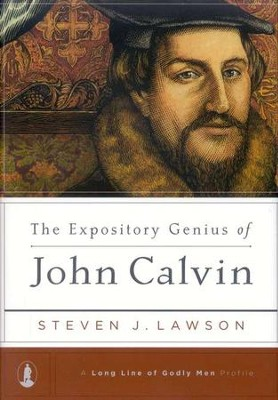 The Expository Genius of John Calvin  -     By: Steven J. Lawson