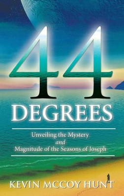 44 Degrees: Unveiling the Mystery and Magnitude of the Seasons of Joseph - eBook  -     By: Kevin McCoy Hunt