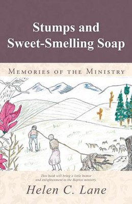 Stumps and Sweet-Smelling Soap: Memories of the Ministry - eBook  -     By: Helen C. Lane