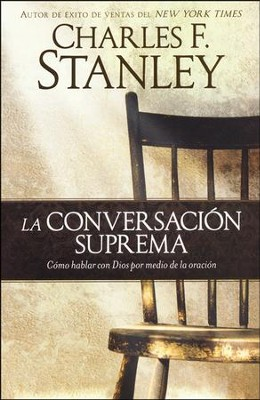 La Conversación Suprema  (The Ultimate Conversation)  -     By: Charles F. Stanley