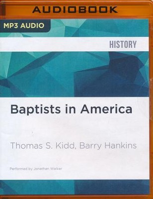 Baptists in America: A History - unabridged audio book on CD  -     Narrated By: Jonathan Walker     By: Thomas S. Kidd, Barry Hankins